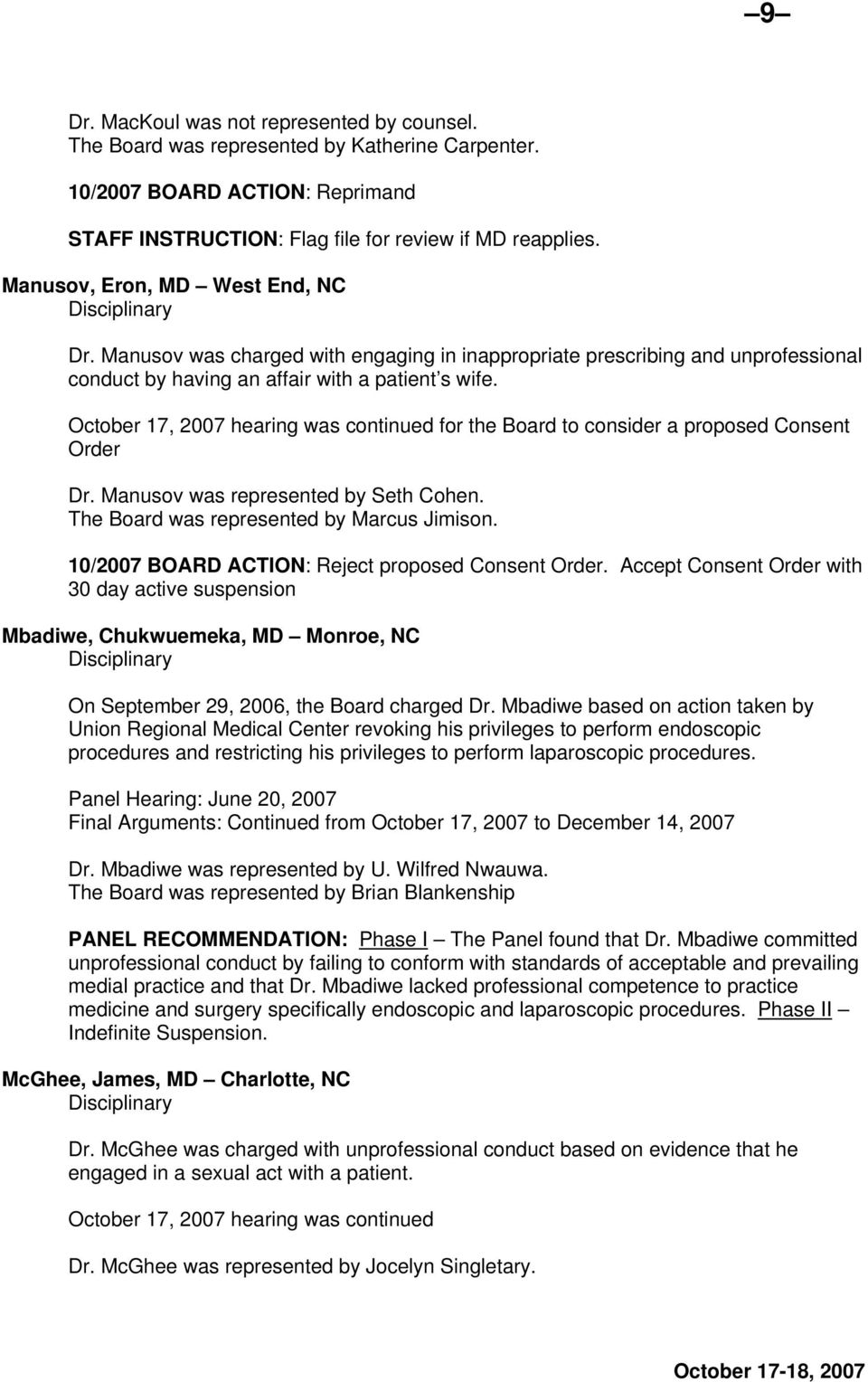 October 17, 2007 hearing was continued for the Board to consider a proposed Consent Order Dr. Manusov was represented by Seth Cohen. The Board was represented by Marcus Jimison.