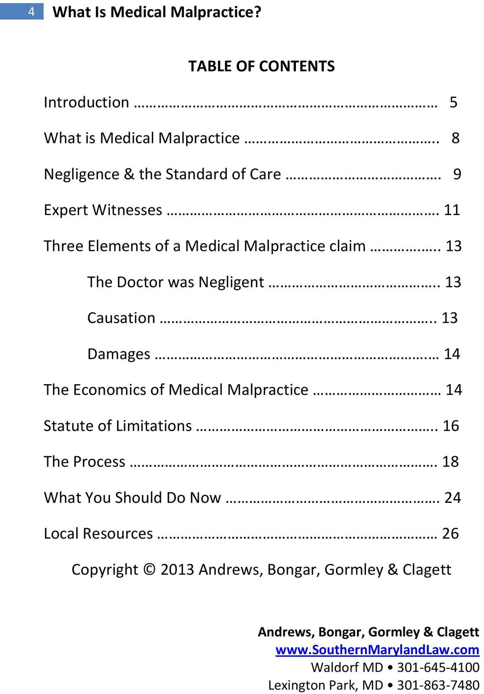 11 Three Elements of a Medical Malpractice claim... 13 The Doctor was Negligent.. 13 Causation.