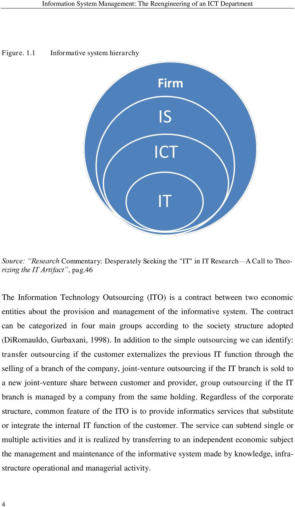 46 The Information Technology Outsourcing (ITO) is a contract between two economic entities about the provision and management of the informative system.