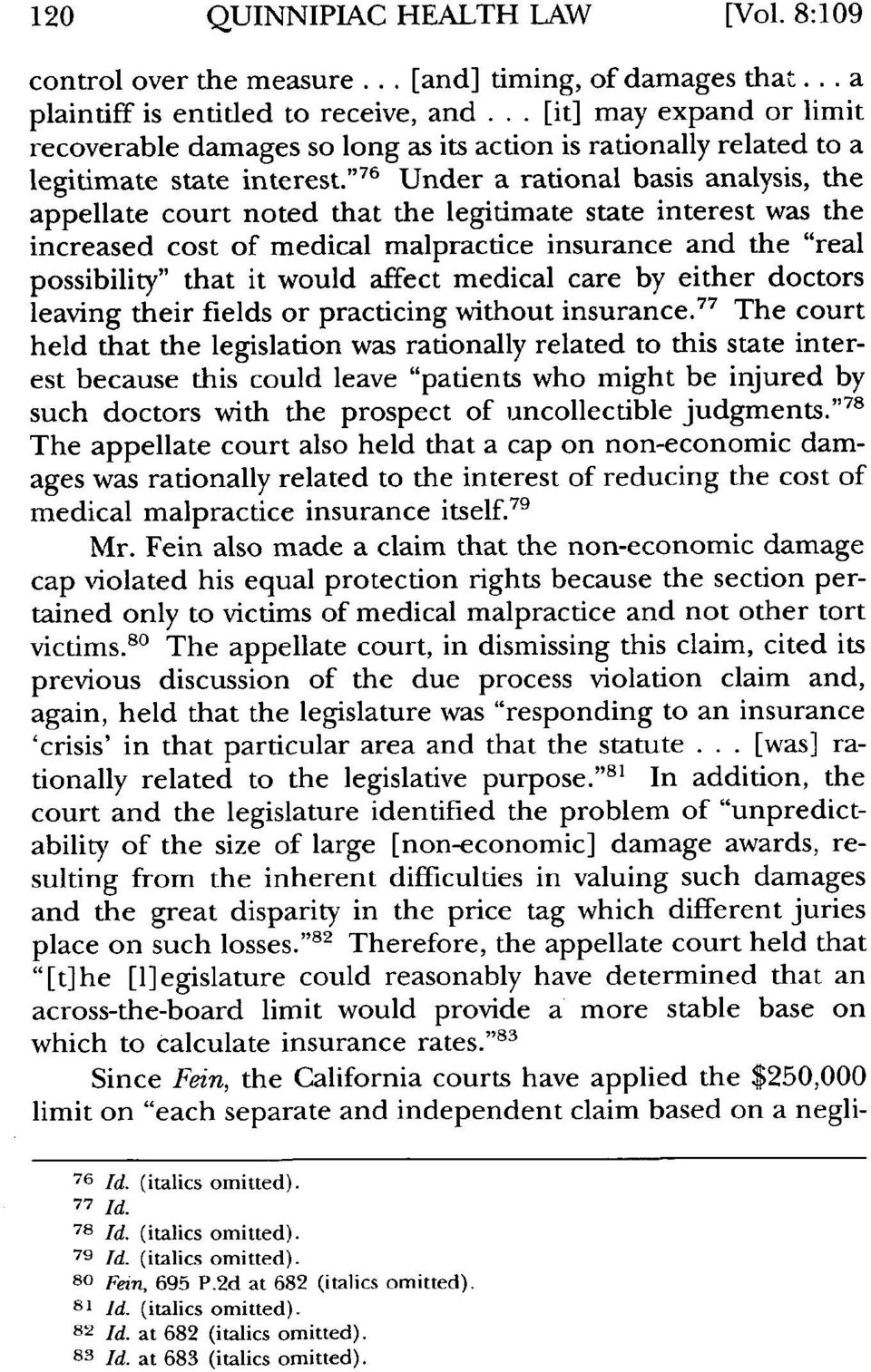 """76 Under a rational basis analysis, the appellate court noted that the legitimate state interest was the increased cost of medical malpractice insurance and the ""real possibility"" that it would"
