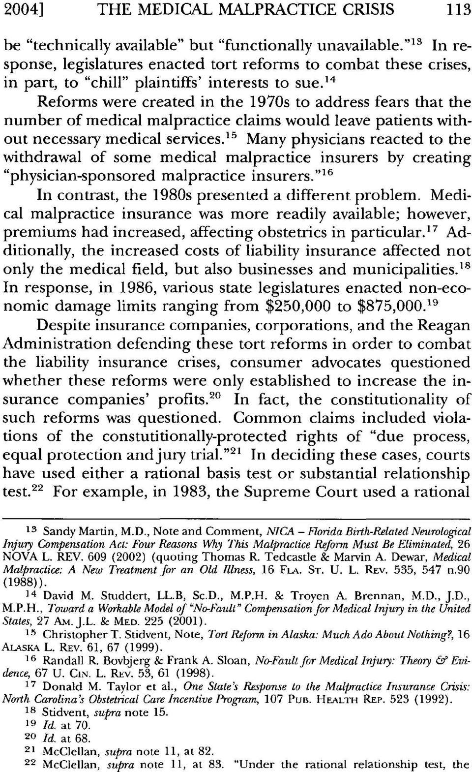 14 Reforms were created in the 1970s to address fears that the number of medical malpractice claims would leave patients without necessary medical services.