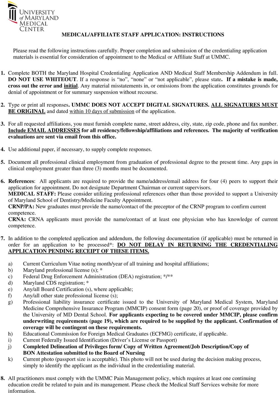 Complete BOTH the Maryland Hospital Credentialing Application AND Medical Staff Membership Addendum in full. DO NOT USE WHITEOUT. If a response is no, none or not applicable, please state.