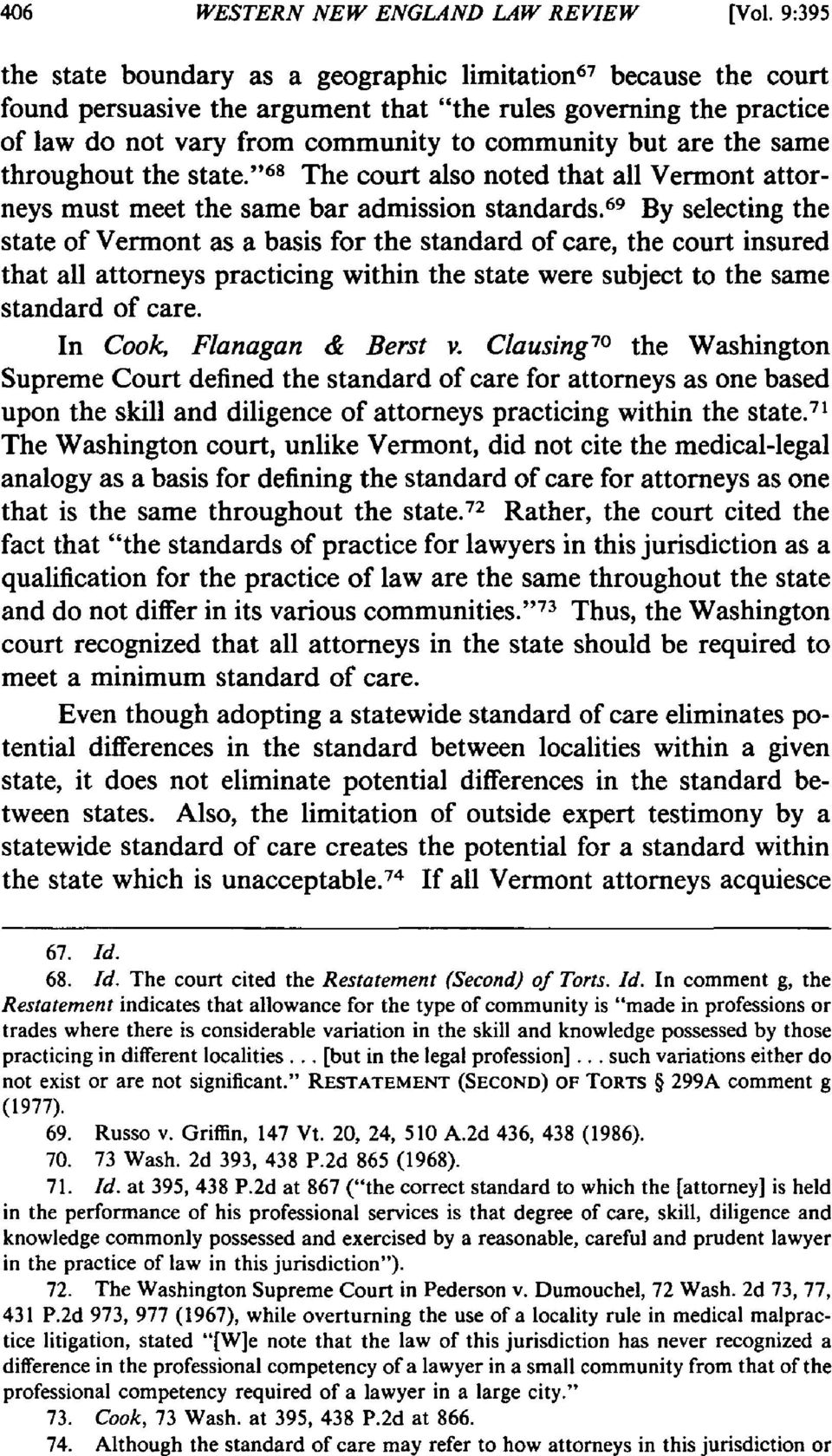 "the same throughout the state.""68 The court also noted that all Vermont attorneys must meet the same bar admission standards."