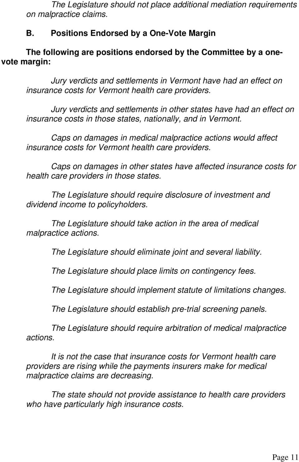 Vermont health care providers. Jury verdicts and settlements in other states have had an effect on insurance costs in those states, nationally, and in Vermont.
