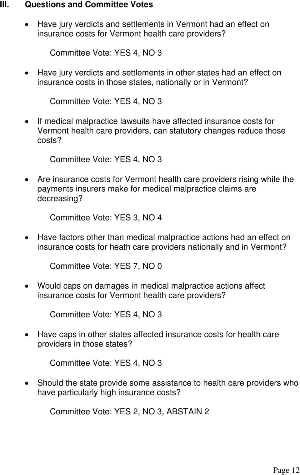 Committee Vote: YES 4, NO 3 If medical malpractice lawsuits have affected insurance costs for Vermont health care providers, can statutory changes reduce those costs?