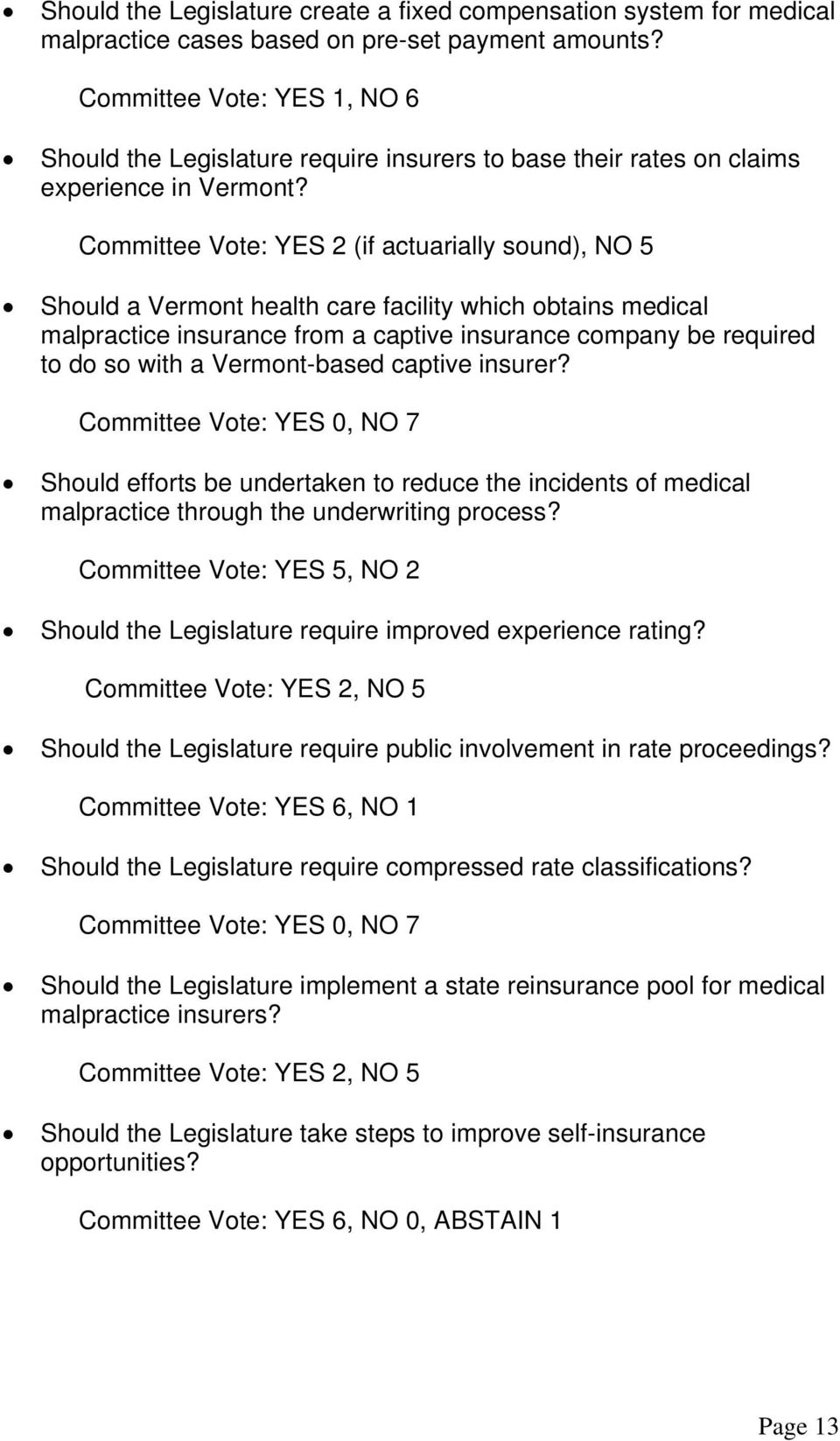 Committee Vote: YES 2 (if actuarially sound), NO 5 Should a Vermont health care facility which obtains medical malpractice insurance from a captive insurance company be required to do so with a