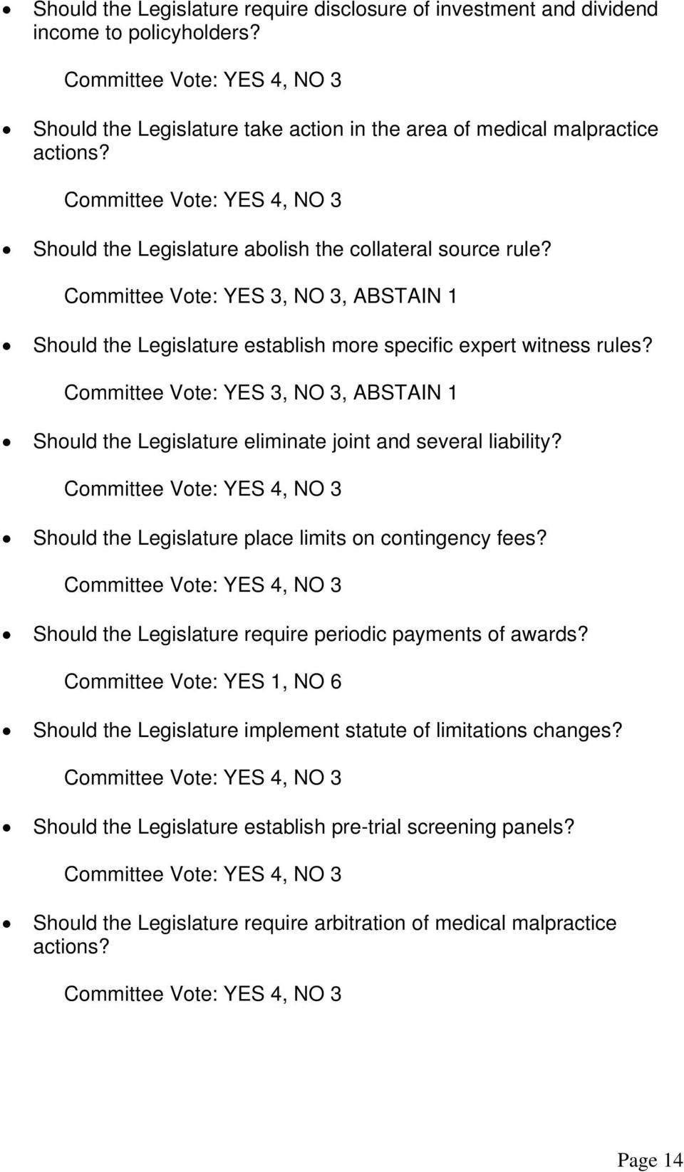 Committee Vote: YES 3, NO 3, ABSTAIN 1 Should the Legislature eliminate joint and several liability? Committee Vote: YES 4, NO 3 Should the Legislature place limits on contingency fees?