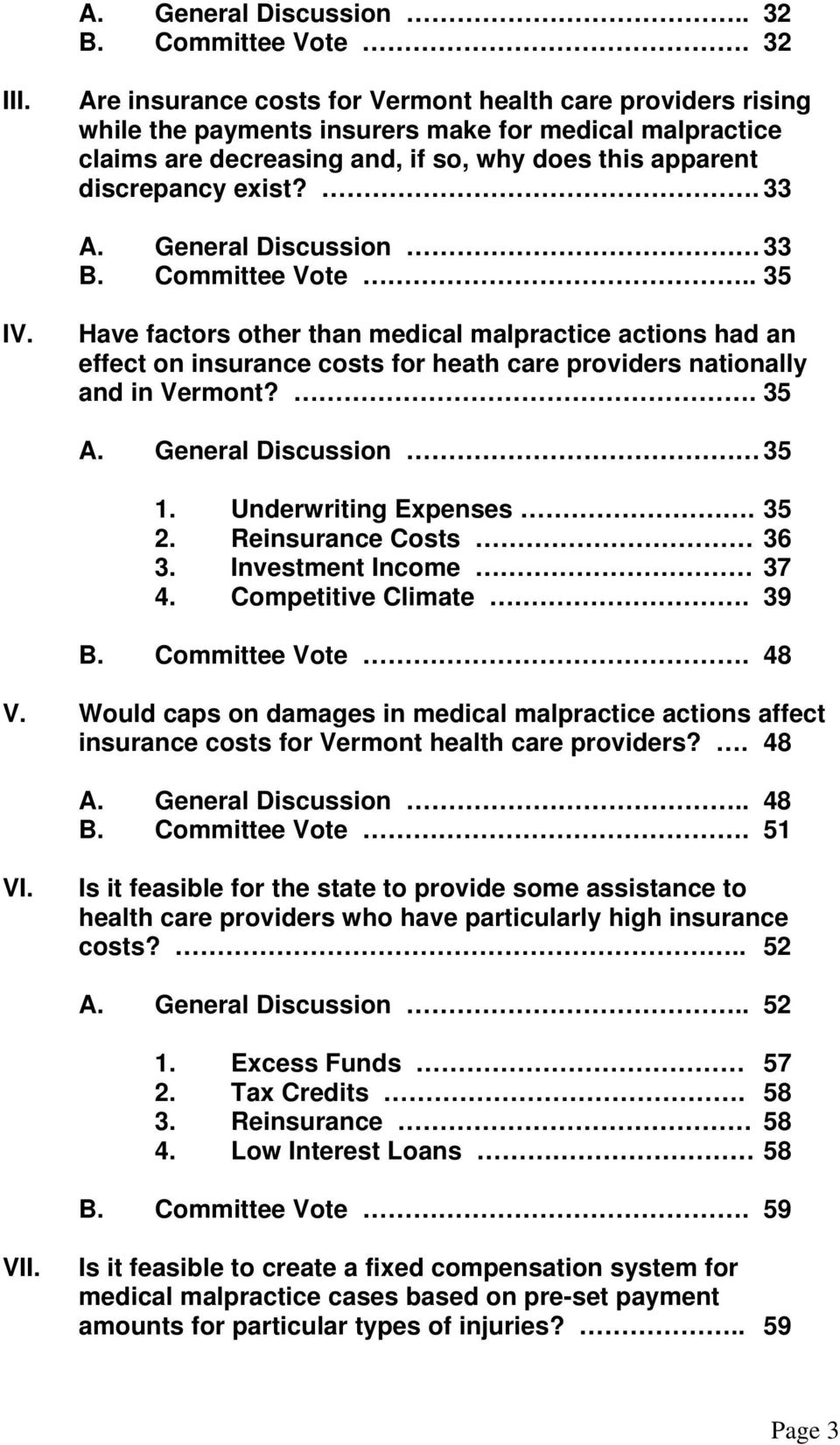 General Discussion 33 B. Committee Vote.. 35 IV. Have factors other than medical malpractice actions had an effect on insurance costs for heath care providers nationally and in Vermont?. 35 A.