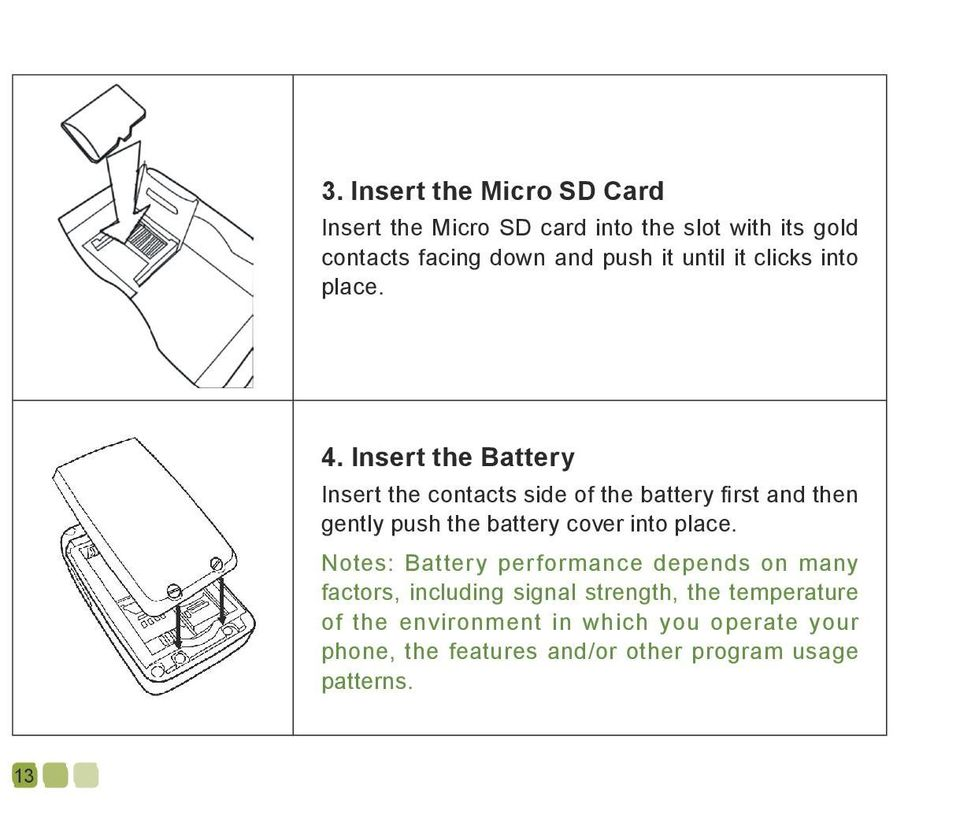 Insert the Battery Insert the contacts side of the battery first and then gently push the battery cover into place.