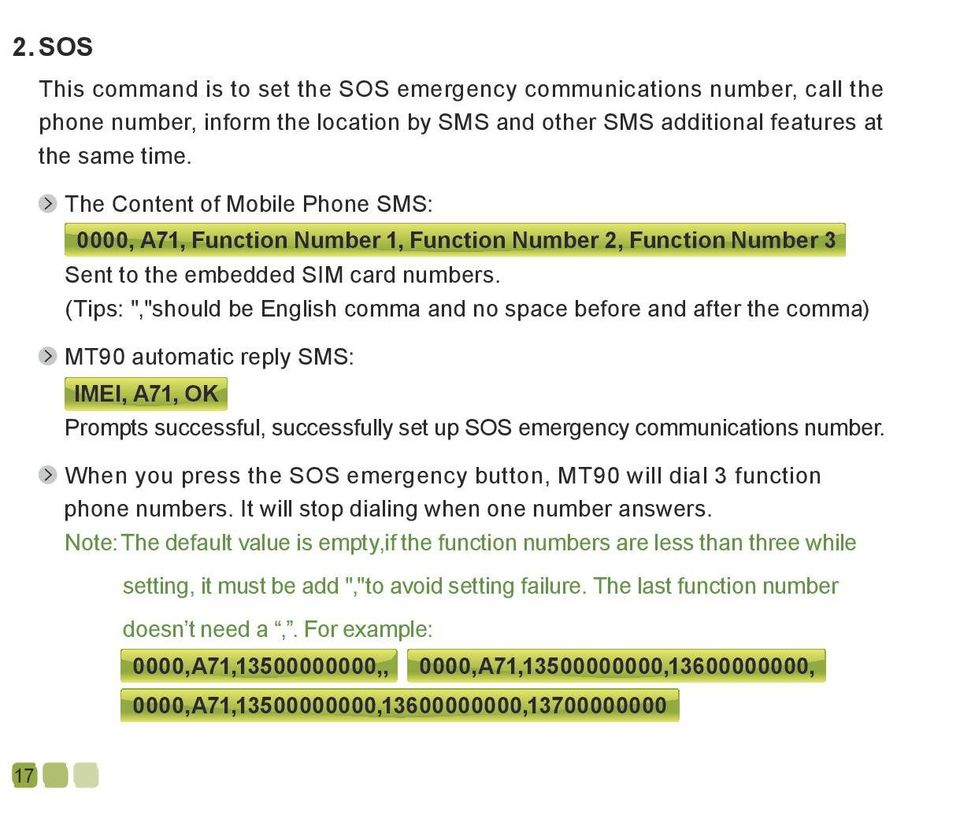 "(Tips: "",""should be English comma and no space before and after the comma) MT90 automatic reply SMS: IMEI, A71, OK Prompts successful, successfully set up SOS emergency communications number."