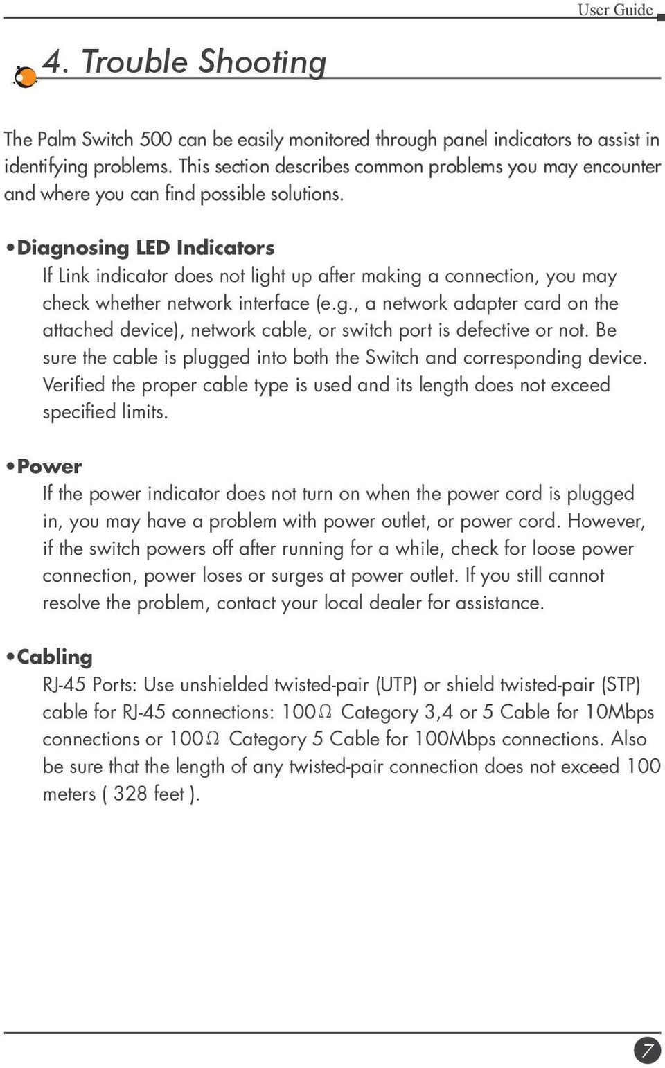 Diagnosing LED Indicators If Link indicator does not light up after making a connection, you may check whether network interface (e.g., a network adapter card on the attached device), network cable, or switch port is defective or not.