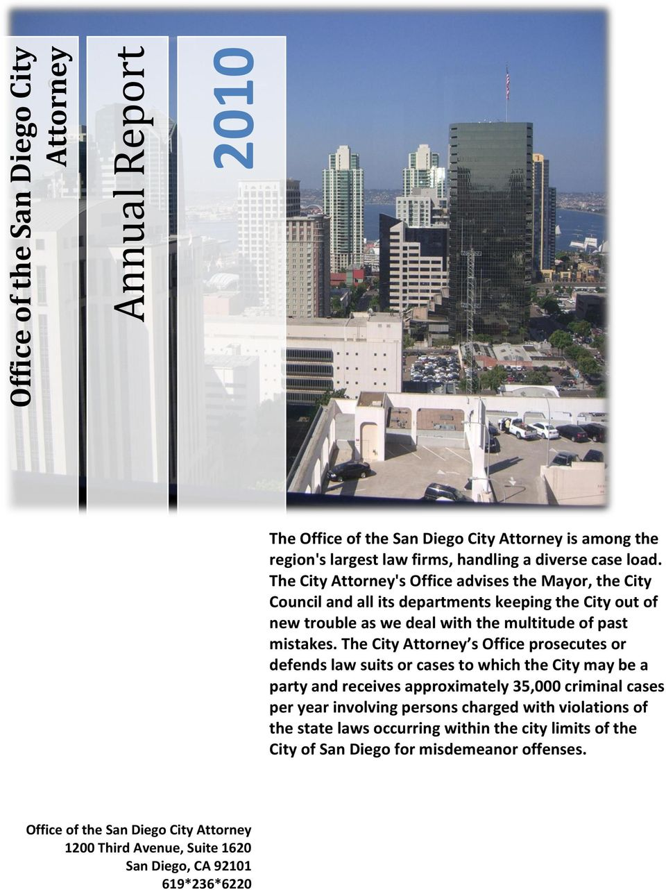 The City Attorney s Office prosecutes or defends law suits or cases to which the City may be a party and receives approximately 35,000 criminal cases per year involving persons charged