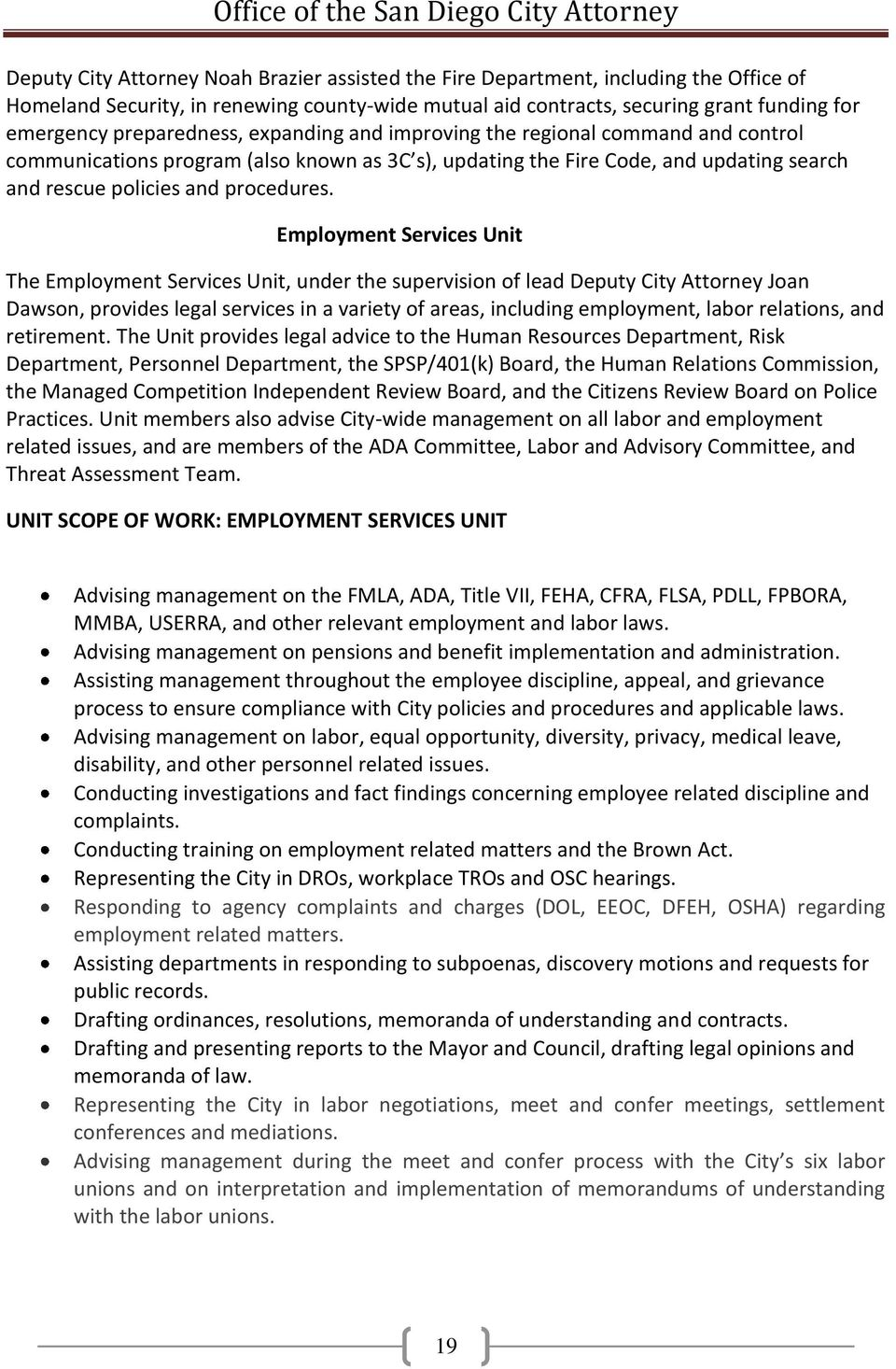 Employment Services Unit The Employment Services Unit, under the supervision of lead Deputy City Attorney Joan Dawson, provides legal services in a variety of areas, including employment, labor