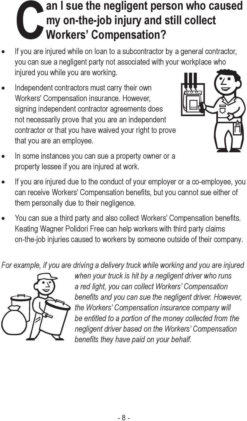 Independent contractors must carry their own Workers Compensation insurance.