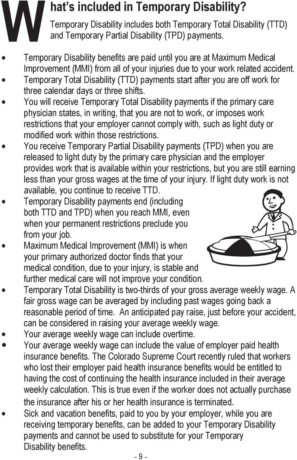 $ Temporary Total Disability (TTD) payments start after you are off work for three calendar days or three shifts.
