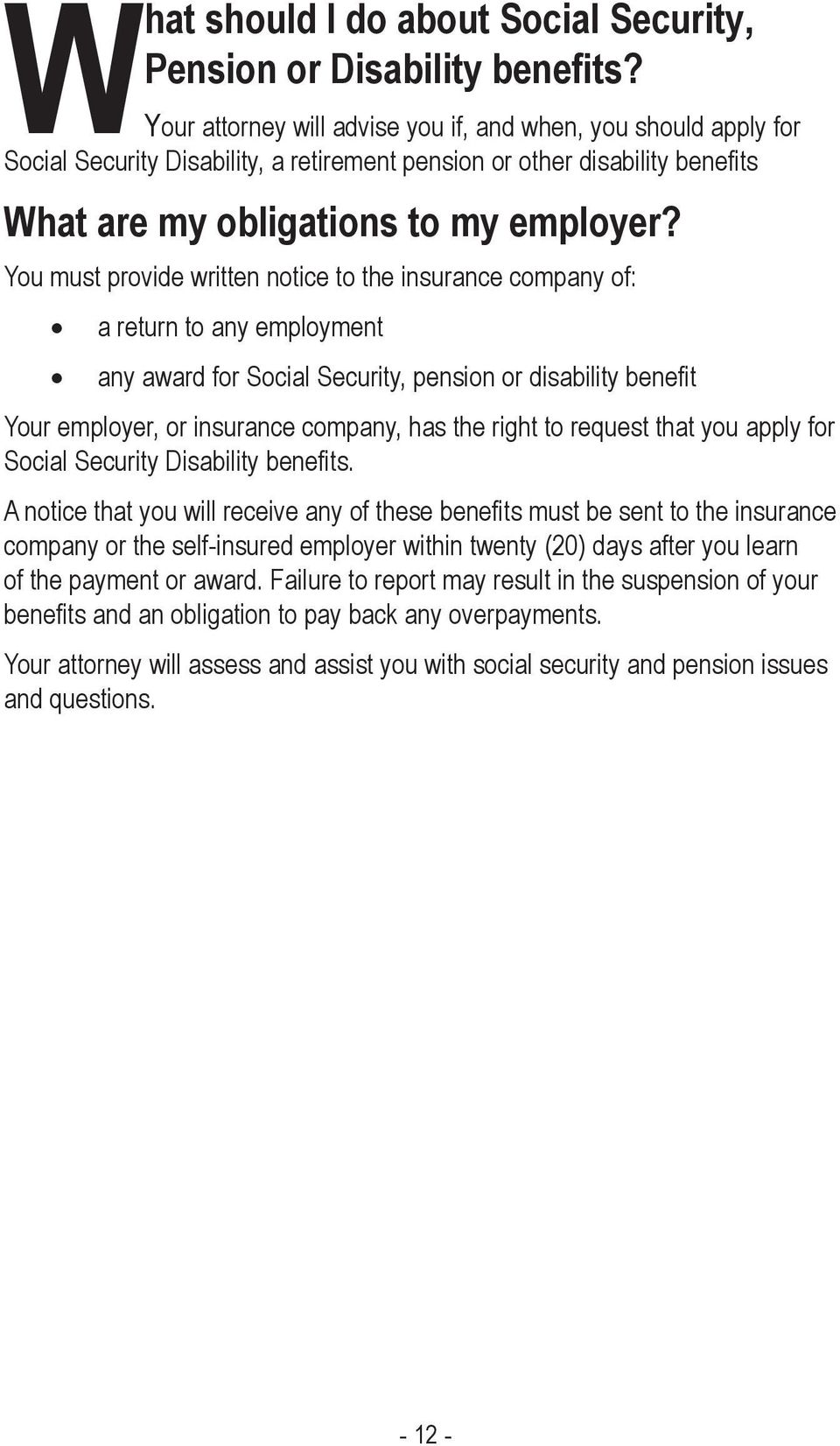 You must provide written notice to the insurance company of: a return to any employment any award for Social Security, pension or disability bene t Your employer, or insurance company, has the right