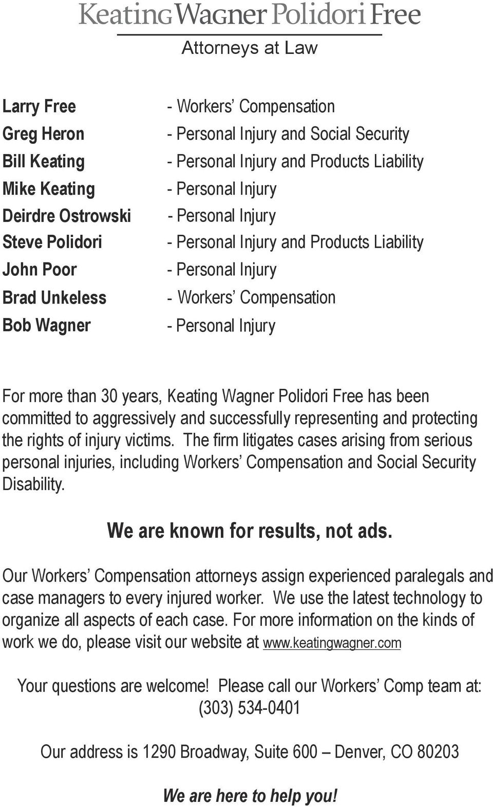 Compensation For more than 30 years, Keating Wagner Polidori Free has been committed to aggressively and successfully representing and protecting the rights of injury victims.