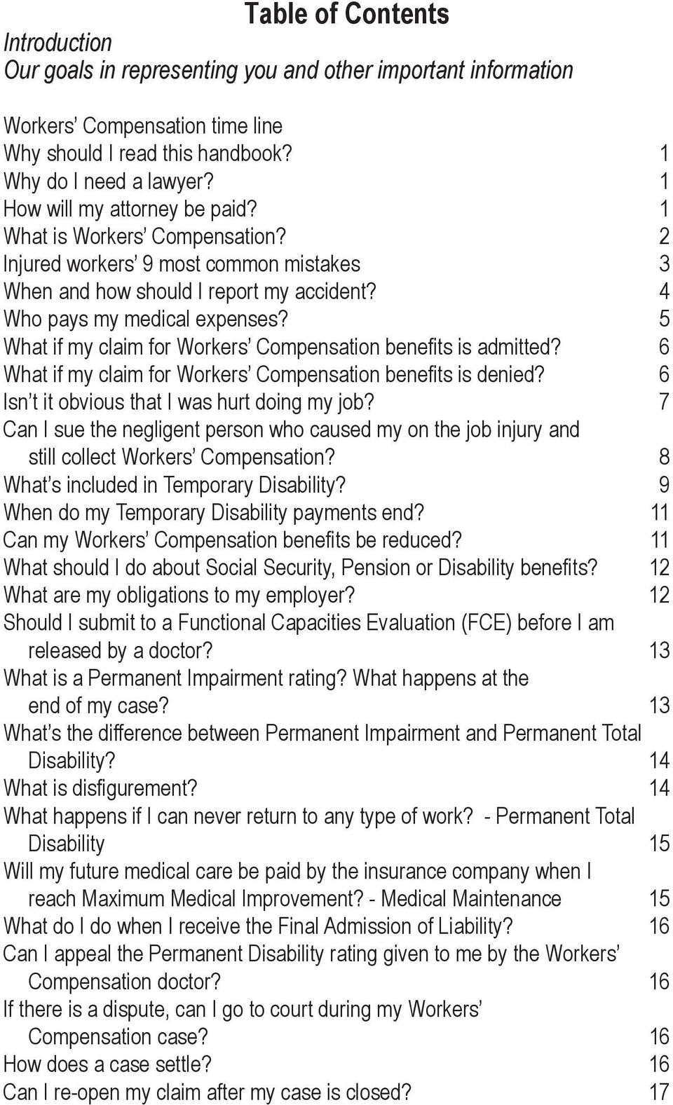 5 What if my claim for Workers Compensation bene ts is admitted? 6 What if my claim for Workers Compensation bene ts is denied? 6 Isn t it obvious that I was hurt doing my job?