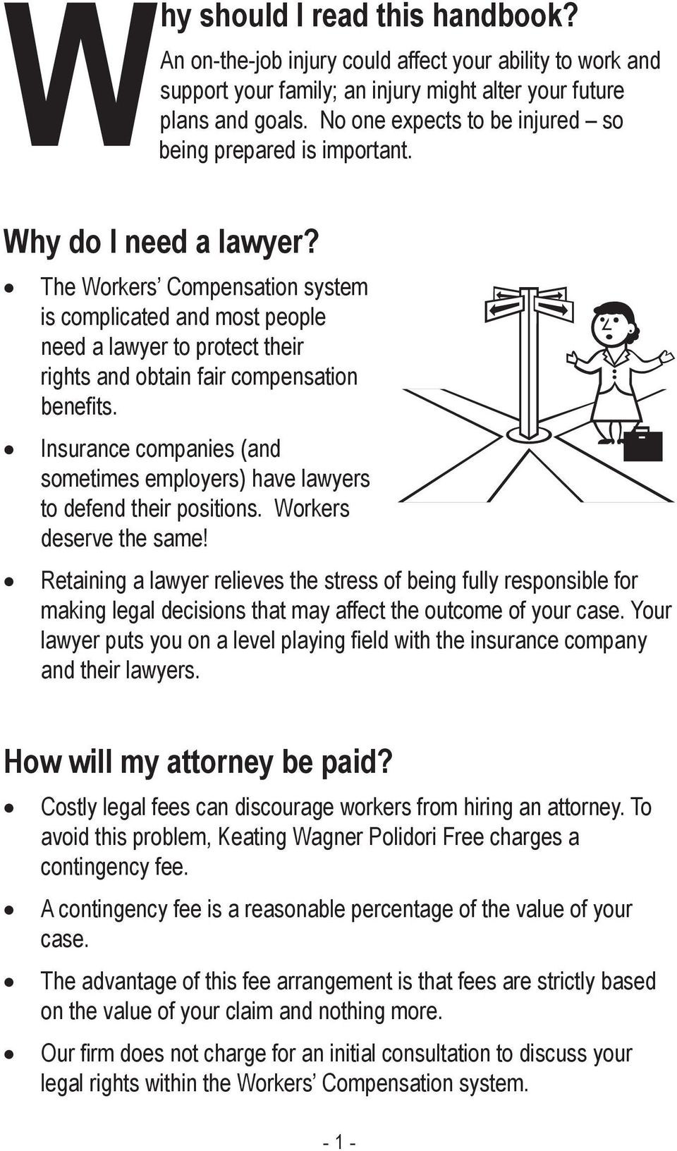 The Workers Compensation system is complicated and most people need a lawyer to protect their rights and obtain fair compensation bene ts.