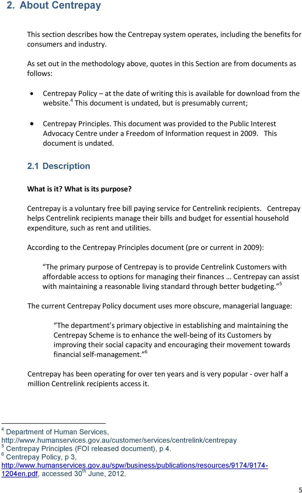 4 This document is undated, but is presumably current; Centrepay Principles. This document was provided to the Public Interest Advocacy Centre under a Freedom of Information request in 2009.