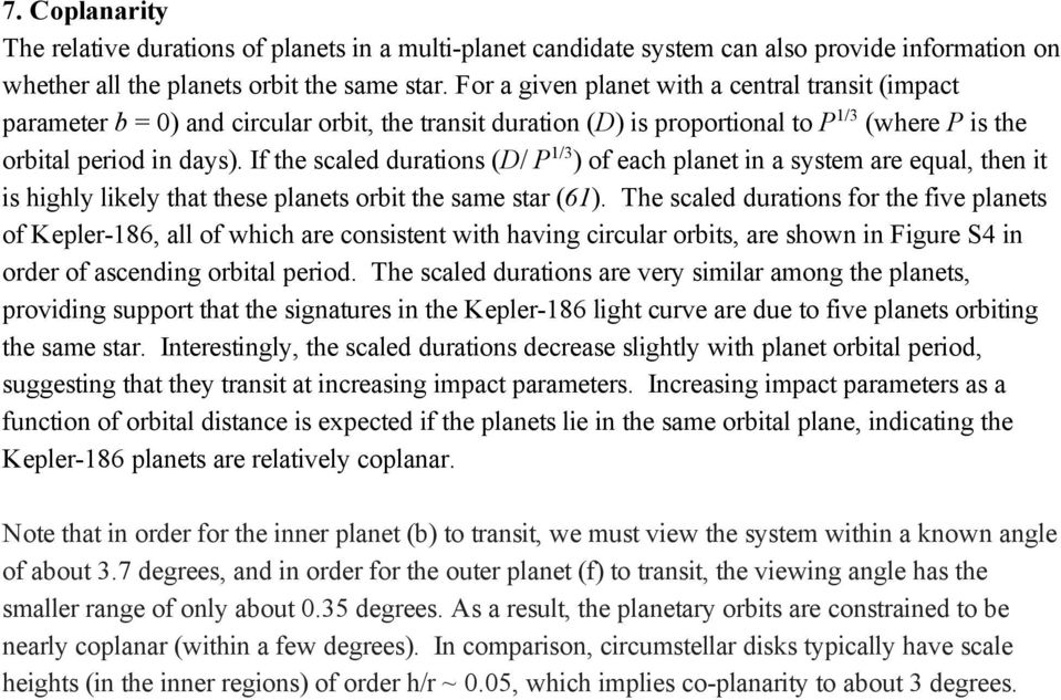 If the scaled durations (D/ P 1/3 ) of each planet in a system are equal, then it is highly likely that these planets orbit the same star (61).
