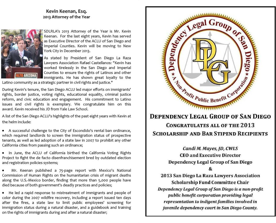 "As stated by President of San Diego La Raza Lawyers Association Rafael Castellanos: ""Kevin has worked tirelessly in the San Diego and Imperial Counties to ensure the rights of Latinos and other"