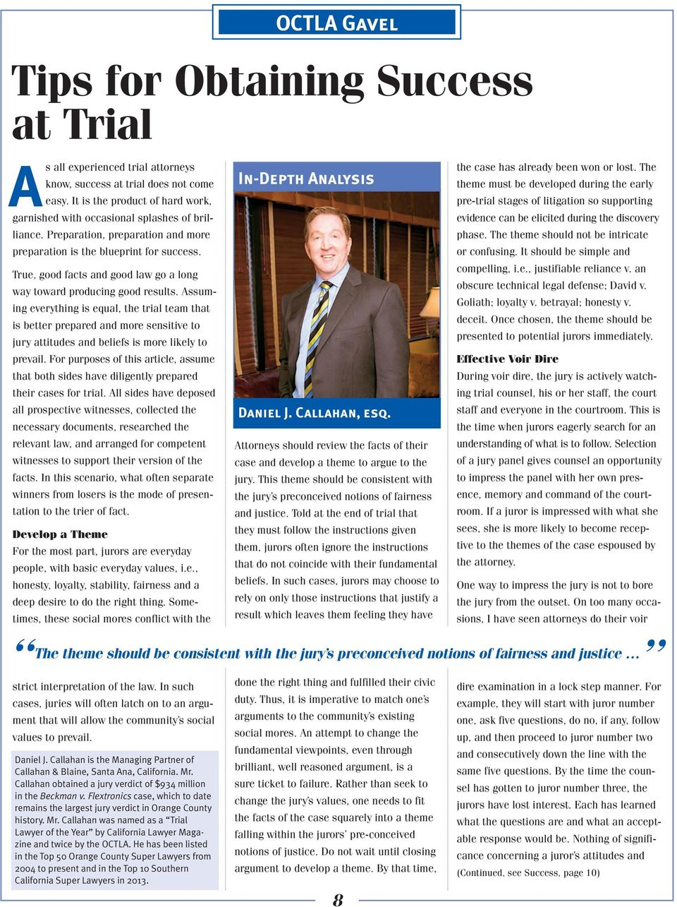 Assuming everything is equal, the trial team that is better prepared and more sensitive to jury attitudes and beliefs is more likely to prevail.
