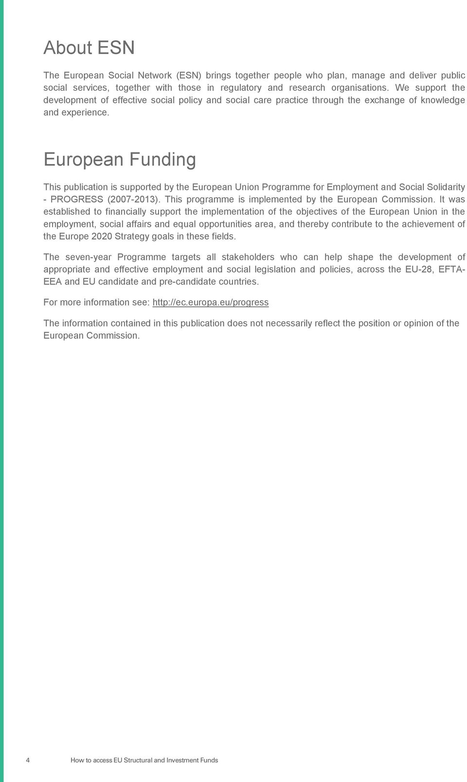 European Funding This publication is supported by the European Union Programme for Employment and Social Solidarity - PROGRESS (2007-2013). This programme is implemented by the European Commission.