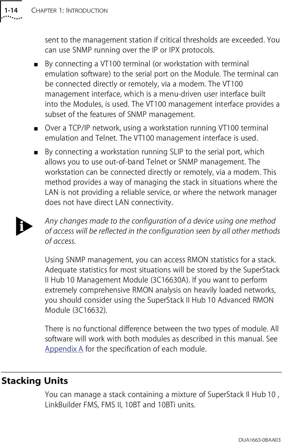 The VT100 management interface, which is a menu-driven user interface built into the Modules, is used. The VT100 management interface provides a subset of the features of SNMP management.