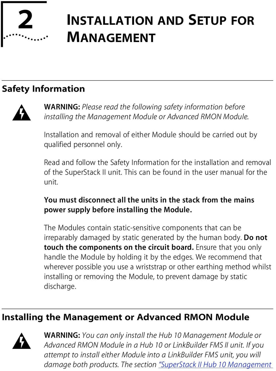 This can be found in the user manual for the unit. You must disconnect all the units in the stack from the mains power supply before installing the Module.
