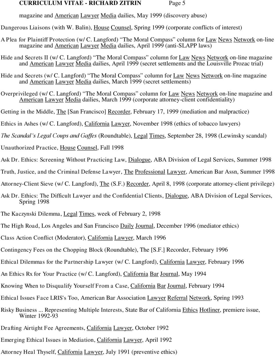 Langford) The Moral Compass column for Law News Network on-line magazine and American Lawyer Media dailies, April 1999 (anti-slapp laws) Hide and Secrets II (w/ C.