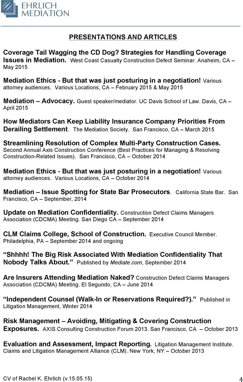 Guest speaker/mediator. UC Davis School of Law. Davis, CA April 2015 How Mediators Can Keep Liability Insurance Company Priorities From Derailing Settlement. The Mediation Society.