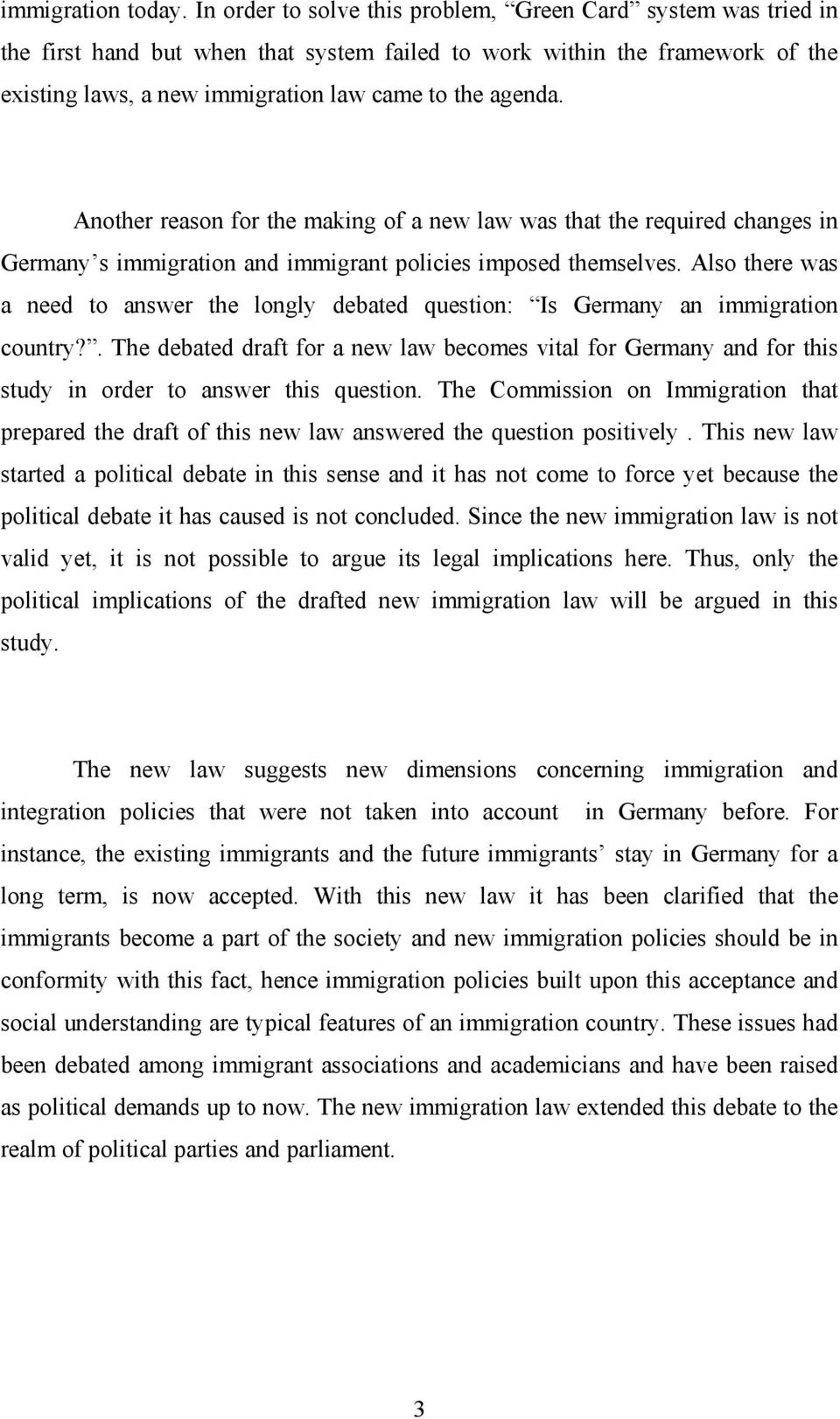 Another reason for the making of a new law was that the required changes in Germany s immigration and immigrant policies imposed themselves.