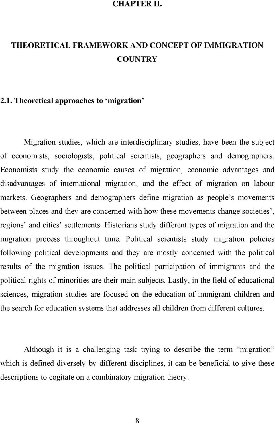 Economists study the economic causes of migration, economic advantages and disadvantages of international migration, and the effect of migration on labour markets.