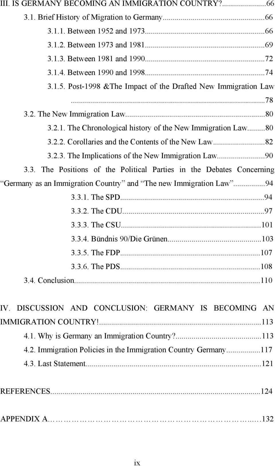 ..80 3.2.2. Corollaries and the Contents of the New Law...82 3.2.3. The Implications of the New Immigration Law...90 3.3. The Positions of the Political Parties in the Debates Concerning Germany as an Immigration Country and The new Immigration Law.