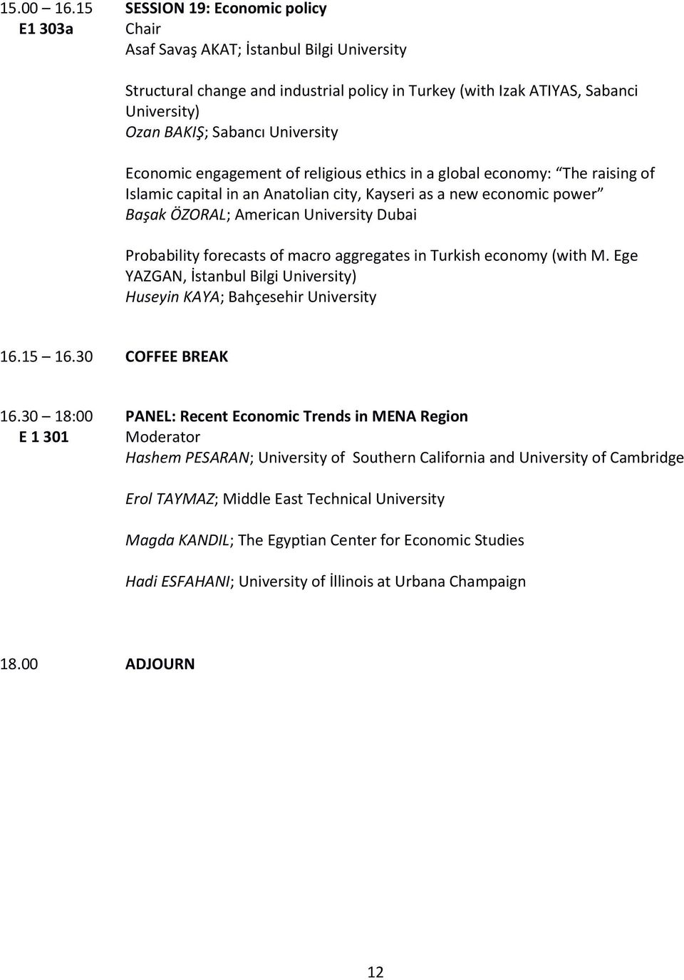 University Economic engagement of religious ethics in a global economy: The raising of Islamic capital in an Anatolian city, Kayseri as a new economic power Başak ÖZORAL; American University Dubai