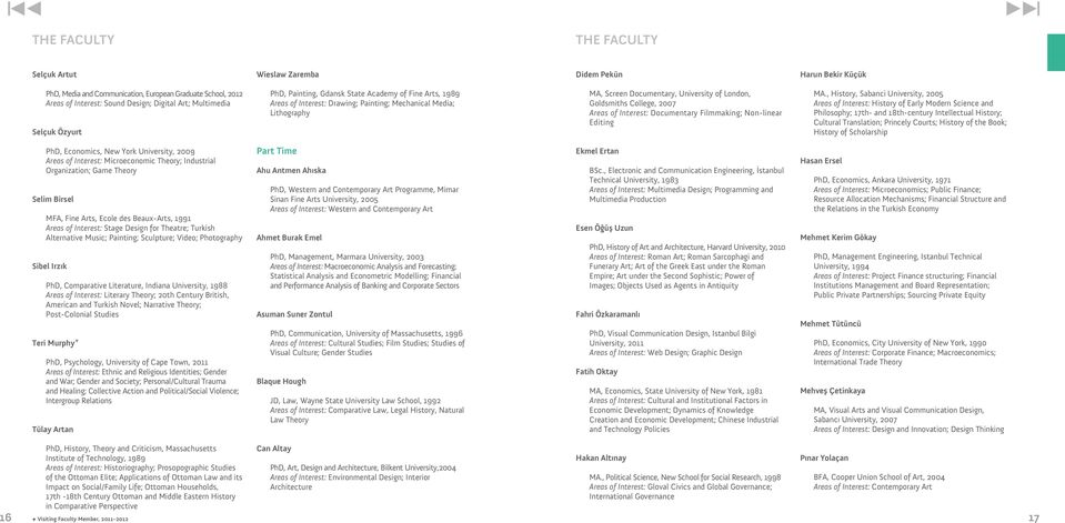 Goldsmiths College, 2007 Areas of Interest: Documentary Filmmaking; Non-linear Editing MA.