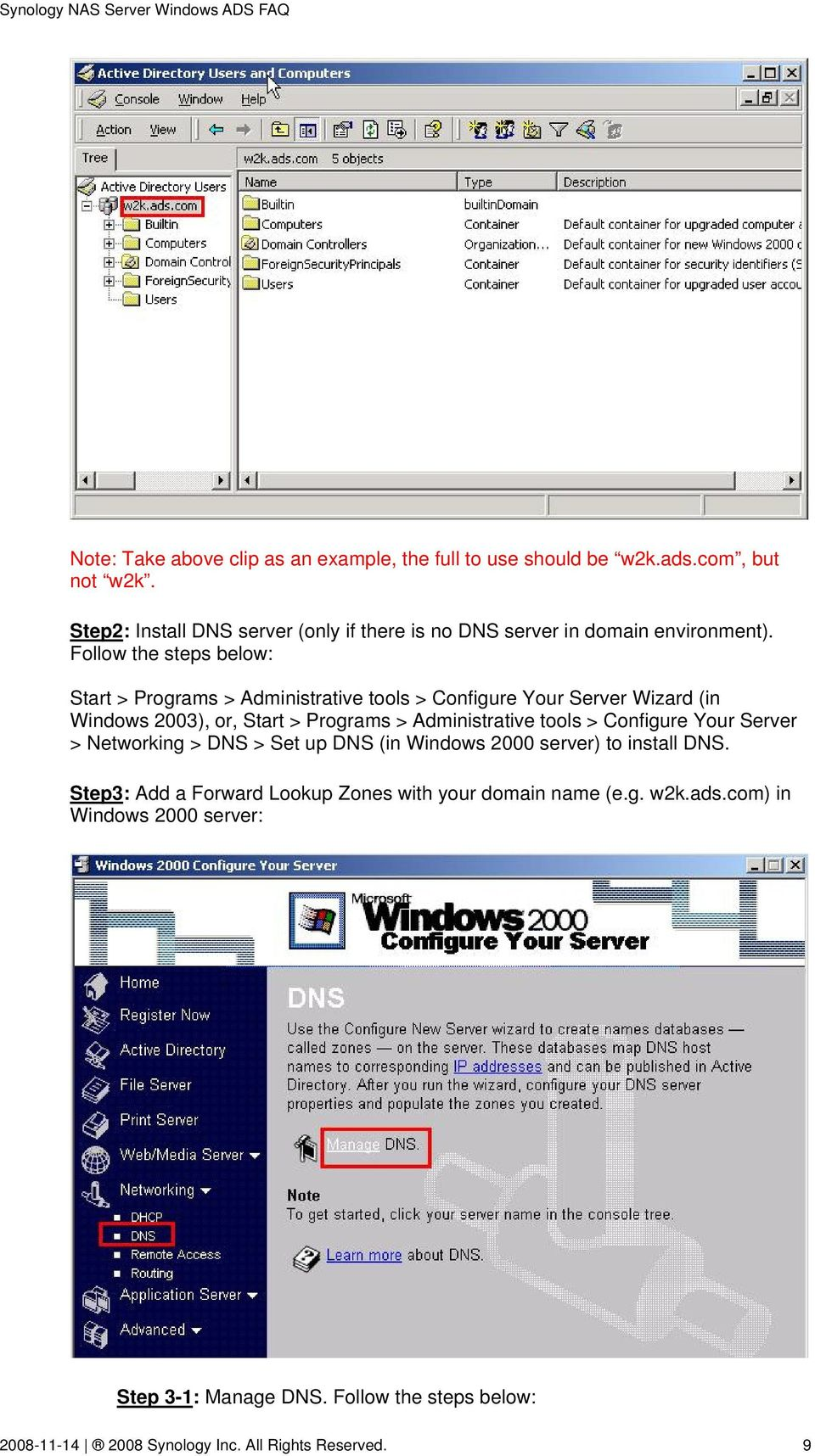 Follow the steps below: Start > Programs > Administrative tools > Configure Your Server Wizard (in Windows 2003), or, Start > Programs > Administrative