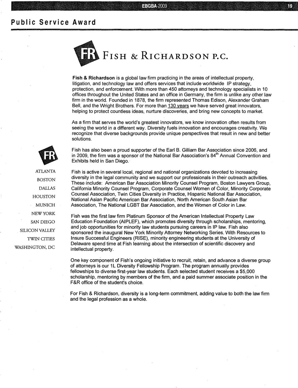 Fish & Richardson is a global law firm practicing in the areas of intellectual property, litigation, and technology law and offers services that include worldwide IP strategy, protection, and