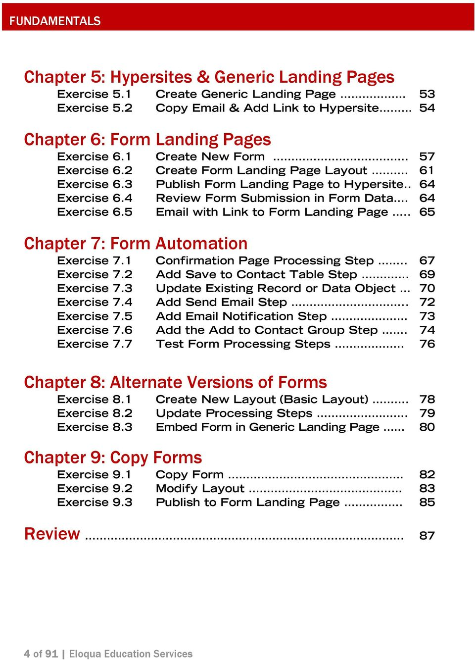 . 65 Chapter 7: Form Automation Exercise 7.1 Confirmation Page Processing Step.. 67 Exercise 7.2 Add Save to Contact Table Step. 69 Exercise 7.3 Update Existing Record or Data Object 70 Exercise 7.