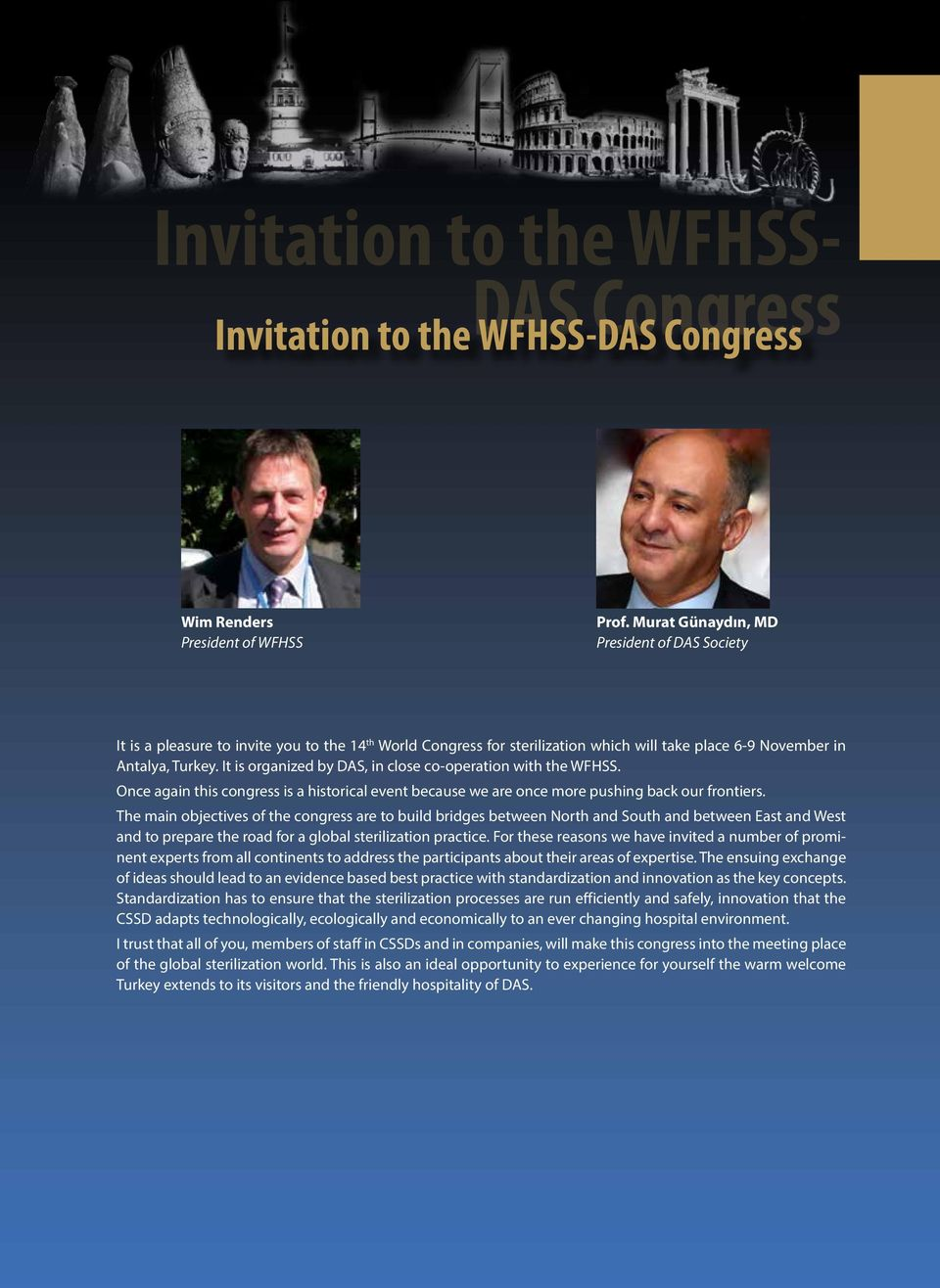 It is organized by DAS, in close co-operation with the WFHSS. Once again this congress is a historical event because we are once more pushing back our frontiers.