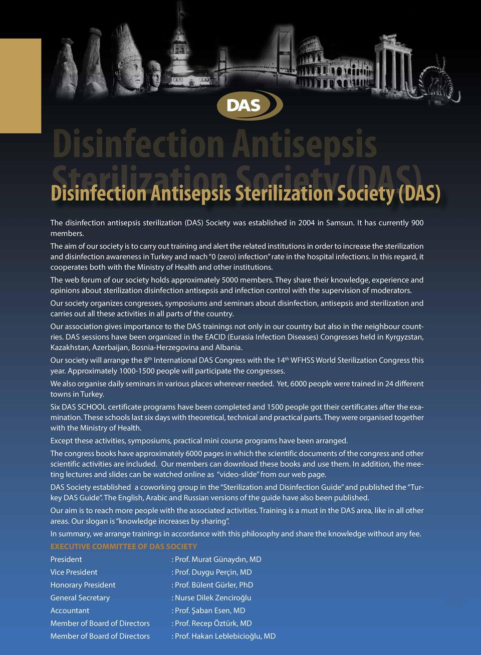 The aim of our society is to carry out training and alert the related institutions in order to increase the sterilization and disinfection awareness in Turkey and reach 0 (zero) infection rate in the