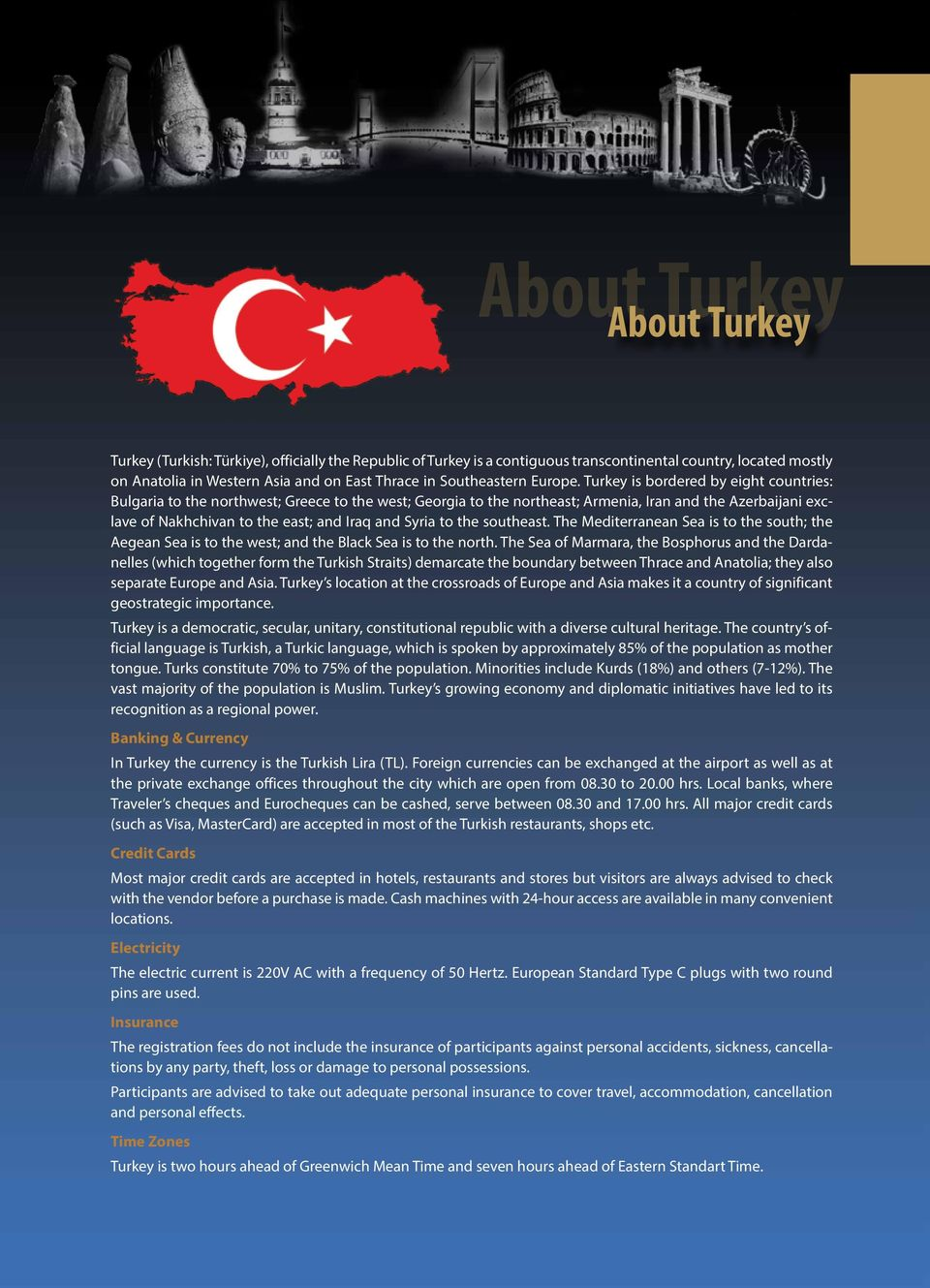 Turkey is bordered by eight countries: Bulgaria to the northwest; Greece to the west; Georgia to the northeast; Armenia, Iran and the Azerbaijani exclave of Nakhchivan to the east; and Iraq and Syria