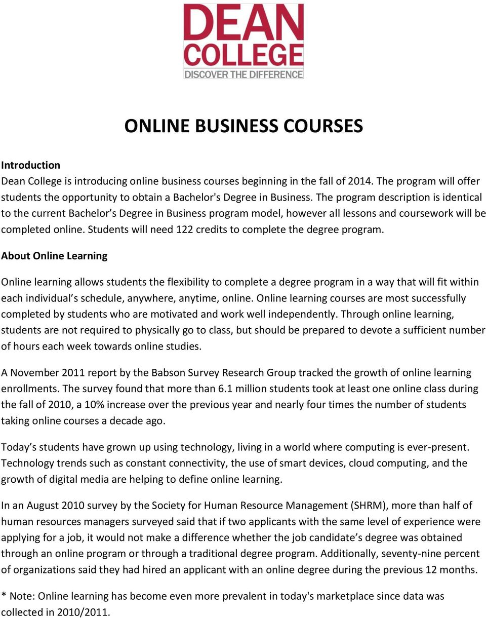 The program description is identical to the current Bachelor s Degree in Business program model, however all lessons and coursework will be completed online.