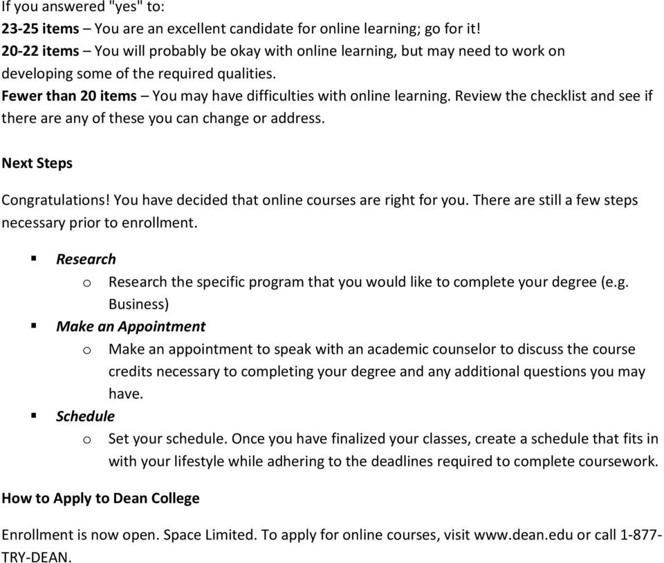 Review the checklist and see if there are any of these you can change or address. Next Steps Congratulations! You have decided that online courses are right for you.