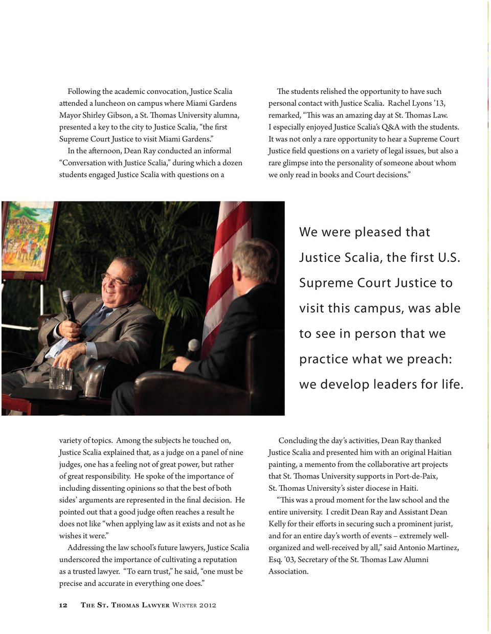 In the afternoon, Dean Ray conducted an informal Conversation with Justice Scalia, during which a dozen students engaged Justice Scalia with questions on a The students relished the opportunity to