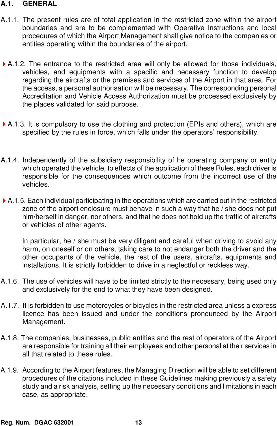 The entrance to the restricted area will only be allowed for those individuals, vehicles, and equipments with a specific and necessary function to develop regarding the aircrafts or the premises and