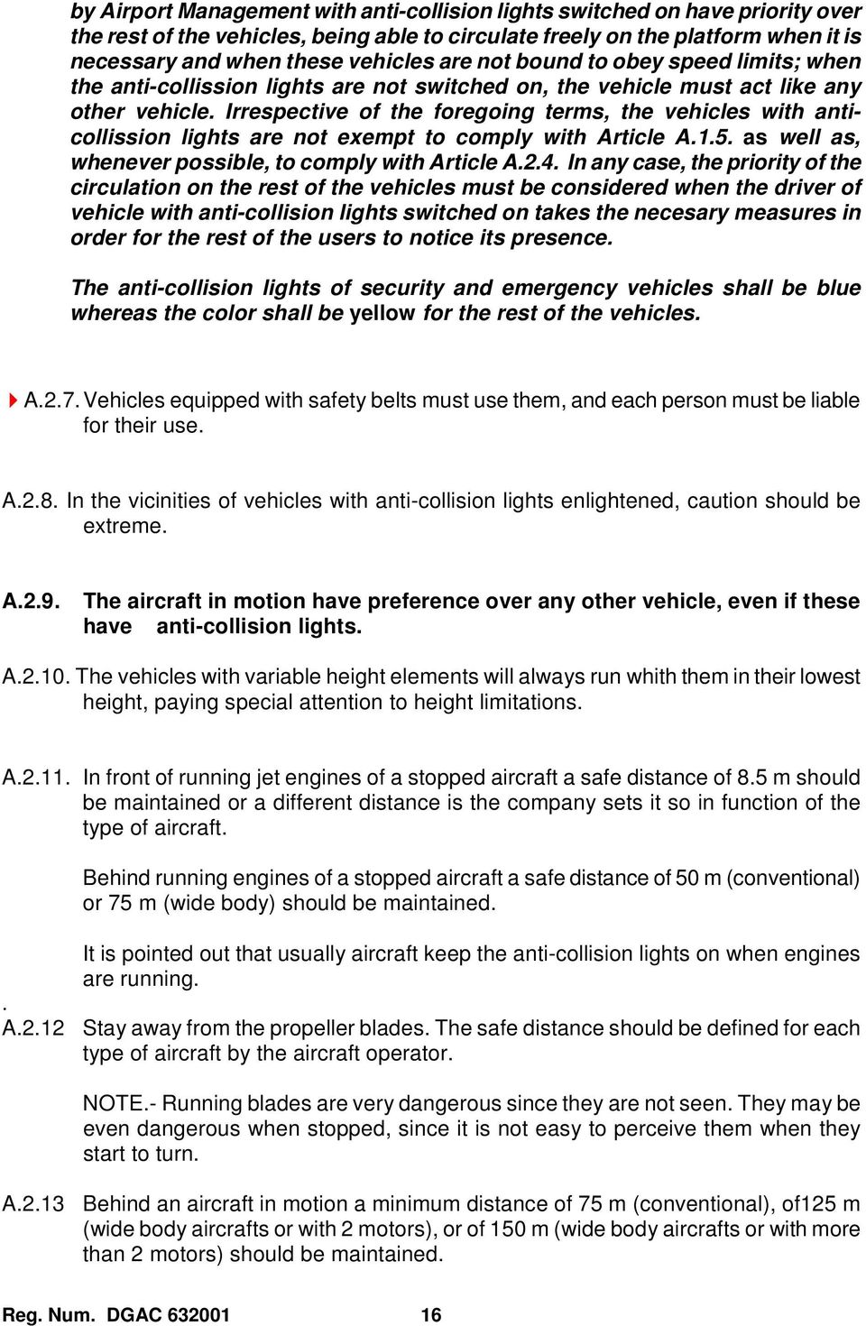 Irrespective of the foregoing terms, the vehicles with anticollission lights are not exempt to comply with Article A.1.5. as well as, whenever possible, to comply with Article A.2.4.