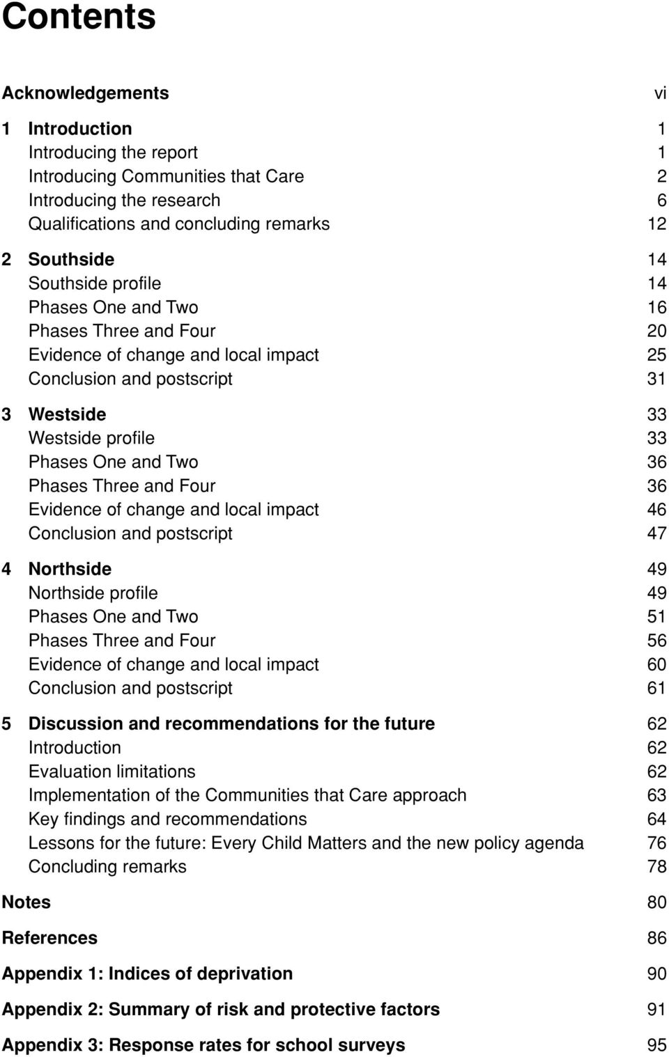 Four 36 Evidence of change and local impact 46 Conclusion and postscript 47 4 Northside 49 Northside profile 49 Phases One and Two 51 Phases Three and Four 56 Evidence of change and local impact 60