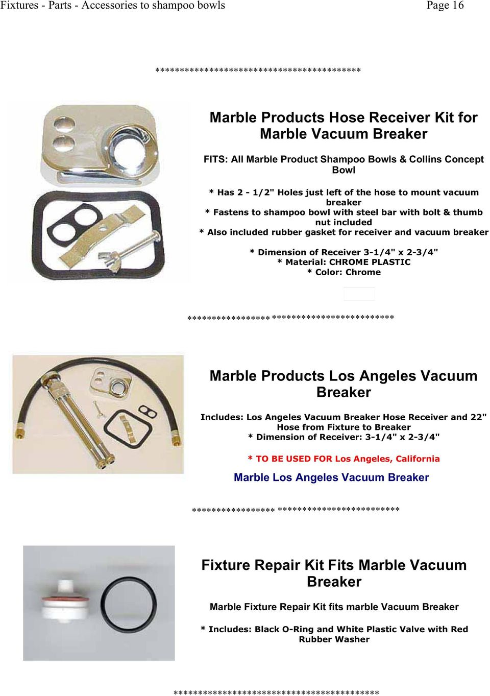 "* Color: Chrome ***************** ************************* Marble Products Los Angeles Vacuum Breaker Includes: Los Angeles Vacuum Breaker Hose Receiver and 22"" Hose from Fixture to Breaker *"